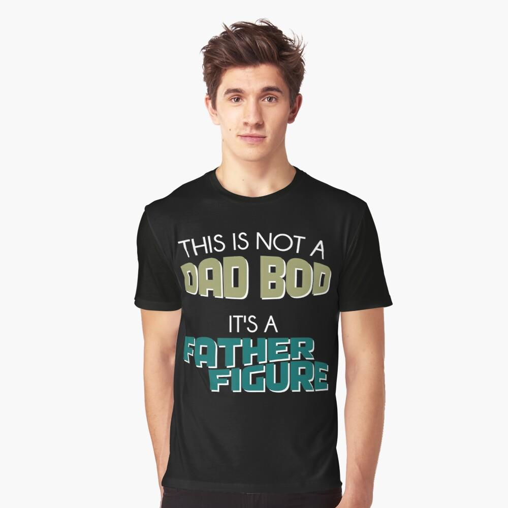 This isn't a Dad Bod, it's a Father Figure Shirt