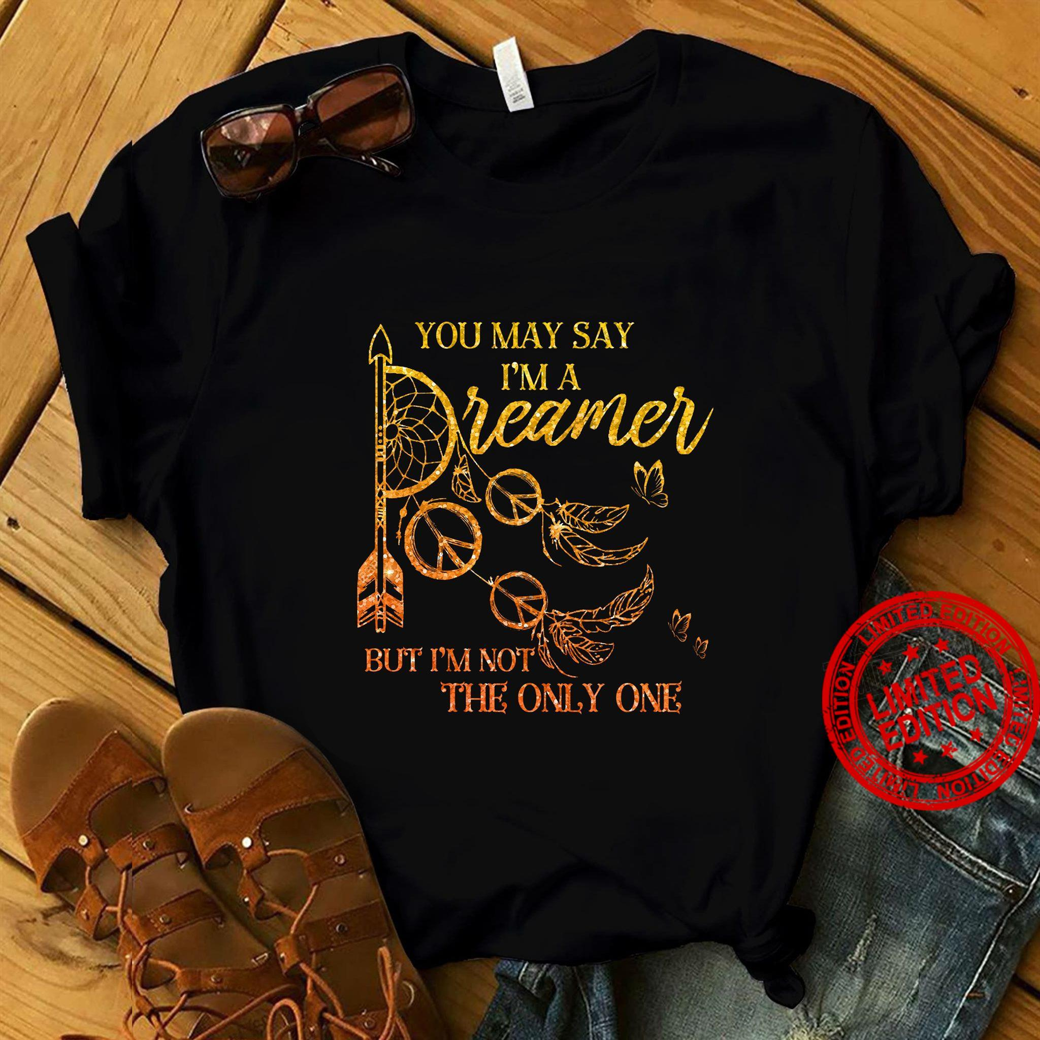 You May Say A Dreamer But I'm Not The Only One Shirt